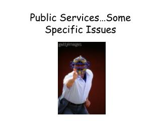 Public Services…Some Specific Issues