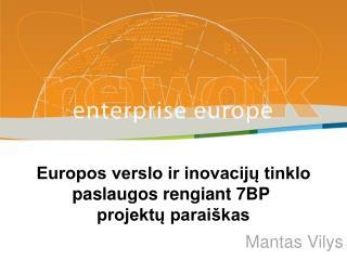 Europos verslo ir inovacijų tinklo  paslaugos rengiant 7BP  projektų paraiškas Mantas Vilys
