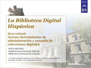 PEPA MICHEL Subdirectora General Adjunta Biblioteca Nacional de España
