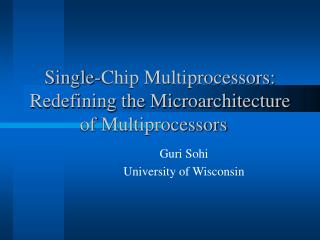 Single-Chip Multiprocessors: Redefining the Microarchitecture of Multiprocessors