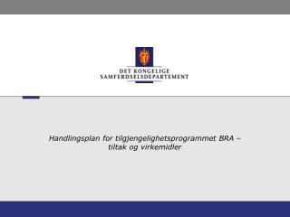 Handlingsplan for tilgjengelighetsprogrammet BRA – tiltak og virkemidler