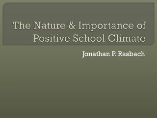 The Nature & Importance  of Positive School Climate