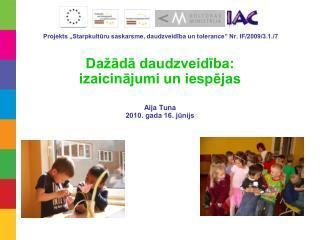 """Projekts """"Starpkultūru saskarsme, daudzveidība un tolerance"""" Nr. IF/2009/3.1./7"""