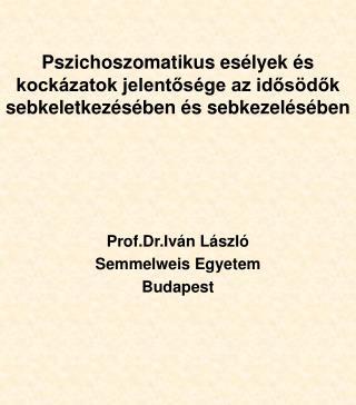 Prof.Dr.Iván László Semmelweis Egyetem Budapest