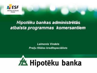 Hipotēku bankas administrētās atbalsta programmas  komersantiem