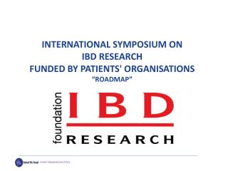 "INTERNATIONAL SYMPOSIUM ON  IBD RESEARCH  FUNDED BY PATIENTS' ORGANISATIONS "" ROADMAP """