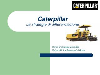 Caterpillar Le strategie di differenziazione