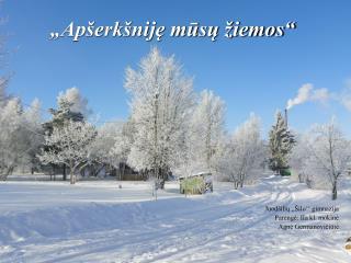 """""""Apšerkšniję mūsų žiemos"""""""