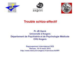 Trouble schizo-affectif Pr JB Garré Université d'Angers