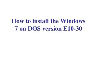 How to install the Windows 7 on DOS version E10-30