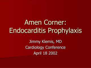 Amen Corner: Endocarditis Prophylaxis