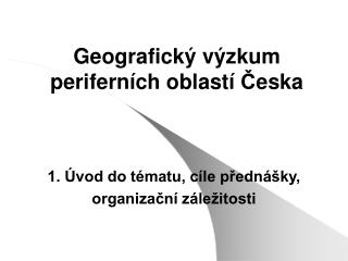 Geografický výzkum periferních oblastí  Č eska