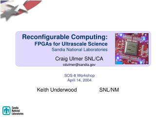 Reconfigurable Computing:  FPGAs for Ultrascale Science Sandia National Laboratories