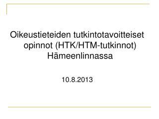 Oikeustieteiden tutkintotavoitteiset opinnot (HTK/HTM-tutkinnot) Hämeenlinnassa  10.8.2013