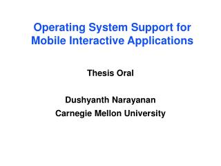 Operating System Support for Mobile Interactive Applications