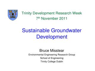 Trinity Development Research Week 7 th  November 2011 Sustainable Groundwater Development