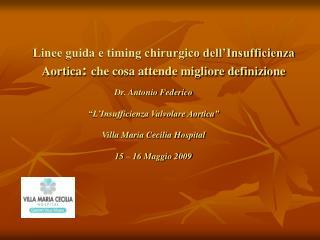 """Dr. Antonio Federico  """"L'Insufficienza Valvolare Aortica"""" Villa Maria Cecilia Hospital"""