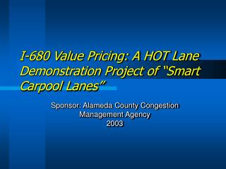 I-680 Value Pricing: A HOT Lane Demonstration Project of �Smart Carpool Lanes�