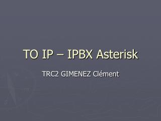 TO IP – IPBX Asterisk