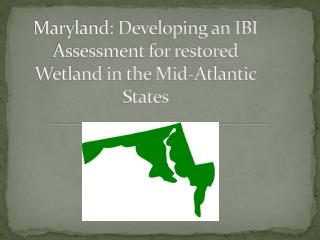 Maryland: Developing an IBI Assessment for restored Wetland in the Mid-Atlantic States