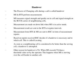Handover -	The Process of Changing cells during a call is called handover