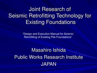 Joint Research of  Seismic Retrofitting Technology for  Existing Foundations