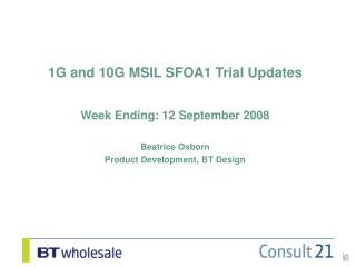 1G and 10G MSIL SFOA1 Trial Updates Week Ending: 12 September 2008 Beatrice Osborn