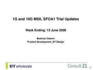 1G and 10G MSIL SFOA1 Trial Updates Week Ending: 13 June 2008 Beatrice Osborn