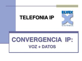 CONVERGENCIA  IP: VOZ + DATOS