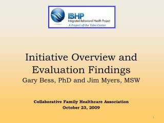 Initiative Overview and Evaluation Findings Gary Bess, PhD and Jim Myers, MSW