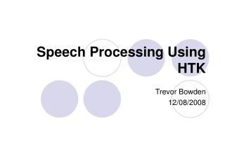 Speech Processing Using HTK
