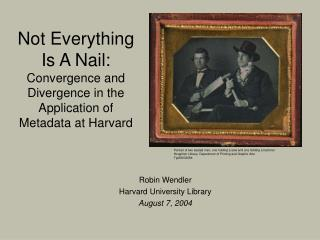 Not Everything Is A Nail: Convergence and Divergence in the Application of Metadata at Harvard