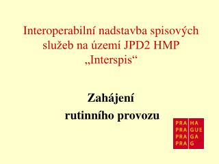 """Interoperabilní nadstavba spisových služeb na území JPD2 HMP """"Interspis"""""""