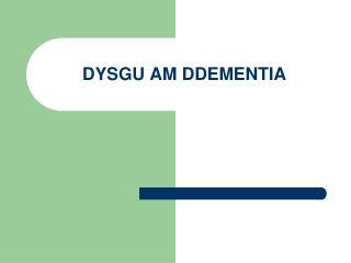 DYSGU AM DDEMENTIA