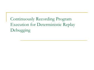 Continuously Recording Program Execution for Deterministic Replay Debugging
