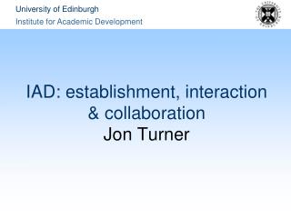 IAD: establishment, interaction & collaboration Jon Turner