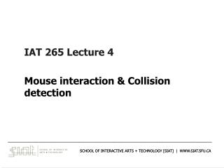 IAT 265 Lecture 4 Mouse interaction & Collision detection
