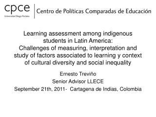 Ernesto Treviño Senior Advisor LLECE September 21th, 2011-  Cartagena de Indias, Colombia