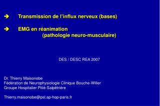 Transmission de l influx nerveux bases   EMG en r animation  pathologie neuro-musculaire     DES