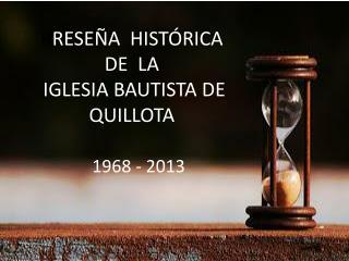 R RESEÑA  HISTÓRICA   DE  LA   IGLESIA BAUTISTA DE QUILLOTA