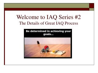 Welcome to IAQ Series #2 The Details of Great IAQ Process