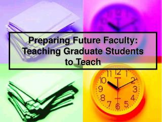 Preparing Future Faculty: Teaching Graduate Students  to Teach