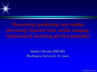 S ndor J Kov cs PhD MD Washington University, St. Louis