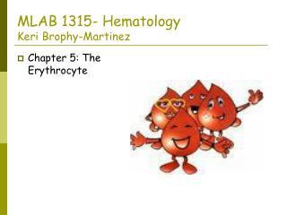 MLAB 1315- Hematology Keri Brophy-Martinez