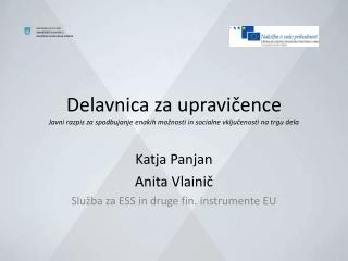 Katja Panjan Anita Vlainič Služba za ESS in druge fin. instrumente EU