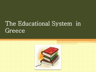 The Educational System  in Greece
