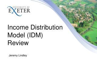 Income Distribution Model (IDM) Review