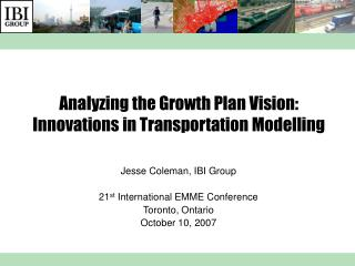 Analyzing the Growth Plan Vision:  Innovations in Transportation Modelling