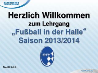 """Herzlich Willkommen zum Lehrgang  """"Fußball in der Halle """" Saison 2013/2014"""