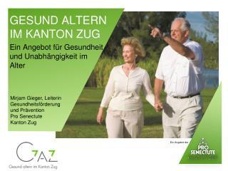 GESUND ALTERN  IM KANTON ZUG Ein Angebot für Gesundheit  und Unabhängigkeit im Alter